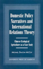 Domestic Policy Narratives and International Relations Theory : Chinese Ecological Agriculture as a Case Study :  Chinese Ecological Agriculture as a Case Study - Michael Dalton McCoy