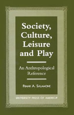 Society, Culture, Leisure and Play : An Anthropological Reference - Frank A. Salamone