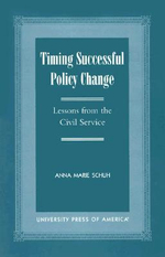 Timing Successful Policy Change : Lessons from the Civil Service :  Lessons from the Civil Service - Anna Marie Schuh
