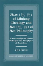 Haan of Minjung Theology and Han of Han Philosophy : In the Paradigm of Process Philisophy and Metaphysics of Relatedness - Chang Hee Son