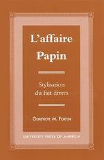 L' Affaire Papin : Stylisation du Fait Divers :  Stylisation du Fait Divers - Genevieve M. Fortin