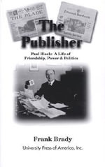 The Publisher : Paul Block - A Life of Friendship, Power and Politics :  Paul Block - A Life of Friendship, Power and Politics - Frank Brady