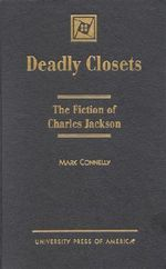 Deadly Closets : The Fiction of Charles Jackson : The Fiction of Charles Jackson - Mark Connelly