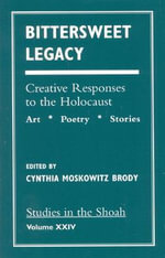 Bittersweet Legacy Vol. 24 : Creative Responses to the Holocaust: Art, Poetry, Stories :  Creative Responses to the Holocaust: Art, Poetry, Stories - Cynthia Moskowitz Brody