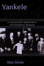 Yankele : A Holocaust Survivor's Bittersweet Memoir - Alex Gross