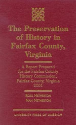 The Preservation of History in Fairfax County, Virginia : A Report Prepared for the Fairfax County History Commission, Fairfax County, Virginia, 2001 :  A Report Prepared for the Fairfax County History Commission, Fairfax County, Virginia, 2001 - Ross Netherton