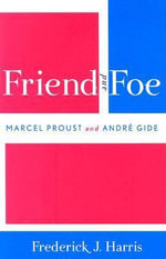 Friend and Foe : Marcel Proust and Andre Gide - Frederick John Harris