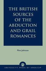 The British Sources of the Abduction and Grail Romances - Gillian Johnson-Flint