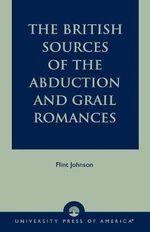 The British Sources of the Abduction and Grail Romances - Flint Johnson