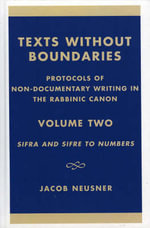 Texts Without Boundaries - Protocols of Non-Documentary Writing in the Rabbinic Canon Vol. IV : Sifra and Sifre to Numbers :  Sifra and Sifre to Numbers - Jacob Neusner
