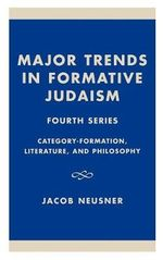 Major Trends in Formative Judaism : Fourth Series :  Fourth Series - Jacob Neusner