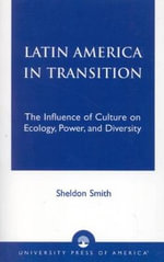 Latin America in Transition : The Influence of Culture on Ecology, Power, and Diversity - Sheldon Smith