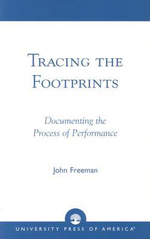 Tracing the Footprints : Documenting the Process of Performance - John Freeman