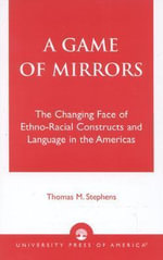 A Game of Mirrors : Topics in Language and Linguistics - Thomas M. Stephens