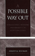 A Possible Way Out : Formalizing Housing Informality in Egyptian Cities - Ahmed M. Soliman