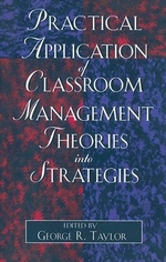 Practical Application of Classroom Management Theories into Strategies - George R. Taylor