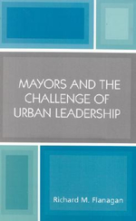 Mayors and the Challenge of Urban Leadership - Richard M. Flanagan