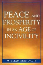 Peace and Prosperity in an Age of Incivility - William Eric Davis