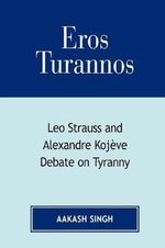 Eros Turannos : Leo Strauss and Alexandre Kojeve Debate on Tyranny - Aakash Singh