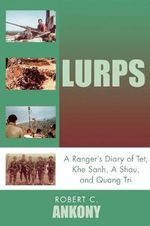 Lurps : A Ranger's Diary of Tet, Khe Sanh, A Shau, and Quang Tri - Robert C. Ankony