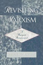 Revisiting Marxism : A Bourgeois Reassessment - Tibor R. Machan