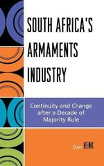 South Africa's Armaments Industry : Continuity and Change After a Decade of Majority Rule - Dan Henk