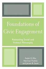 Foundations of Civic Engagement : Rethinking Social and Political Philosophy - Ralph D. Ellis