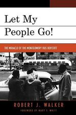 Let My People Go! : The Miracle of the Montgomery Bus Boycott - Robert J. Walker