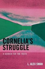 Cornelia's Struggle : A Search for the Truth - L. Alex Swan