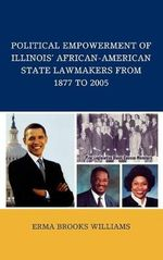 Political Empowerment of Illinois' African-American State Lawmakers from 1877 to 2005 : On Nations and Globalization - Erma Brooks Williams