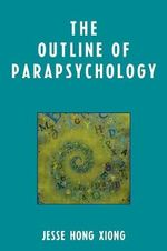 The Outline of Parapsychology - Jesse Hong Xiong
