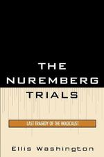 The Nuremberg Trials : Last Tragedy of the Holocaust - Ellis Washington