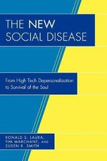 The New Social Disease : From High Tech Depersonalization to Survival of the Soul :  From High Tech Depersonalization to Survival of the Soul - Ronald S. Laura