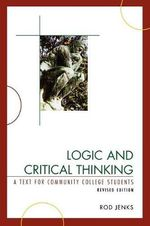 Logic and Critical Thinking : A Text for Community College Students - Rod Jenks