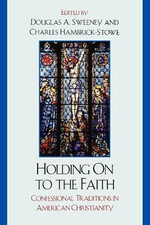 Holding on to the Faith : Confessional Traditions and American Christianity