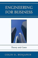 Engineering for Business : Theory and Cases - Colin O. Benjamin