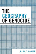 The Geography of Genocide - Allan D. Cooper