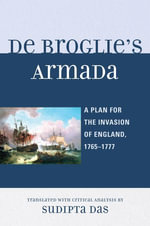 De Broglie's Armada : A Plan for the Invasion of England, 1765-1777 - Sudipta Das