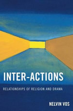 Inter-Actions : Relationships of Religion and Drama - Nelvin Vos