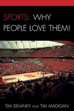 Sports : Why People Love Them! - Tim Madigan