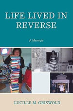 Life Lived in Reverse : A Memoir - Lucille M. Griswold