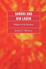 Gandhi and Bin Laden : Religion at the Extremes - James L. Rowell