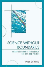 Science without Boundaries : Interdisciplinarity in Research, Society and Politics - Willy Ostreng