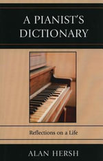 A Pianist's Dictionary : Reflections on a Life - Alan Hersh