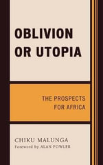 Oblivion or Utopia : The Prospects for Africa - Chiku Malunga
