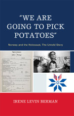 'We Are Going to Pick Potatoes' : Norway and the Holocaust, The Untold Story - Irene Levin Berman