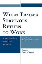 When Trauma Survivors Return to Work : Understanding Emotional Recovery - Barbara Barski-Carrow