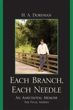 Each Branch, Each Needle : An Anecdotal Memoir - H. A. Dorfman