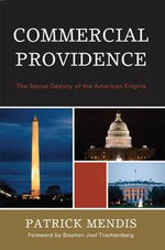 Commercial Providence : The Secret Destiny of the American Empire - Patrick Mendis