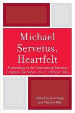 Michael Servetus, Heartfelt : Proceedings of the International Servetus Congress, Barcelona, 20-21 October, 2006